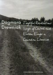 ksiazka tytuł: Forgetful Recollections: Images of Central and Eastern Europe in Canadian Literature autor: Drewniak Dagmara