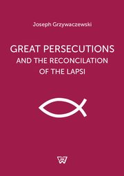 Great persecutions and the reconciliation of the lapsi, Józef Grzywaczewski